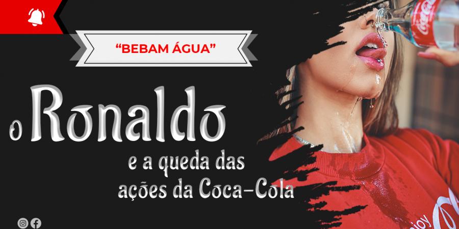 Bebam água - é mentira que o Ronaldo tenham levado as ações da Coca-Cola a cair_rv03